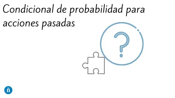 Condicional de probabilidad para acciones pasadas